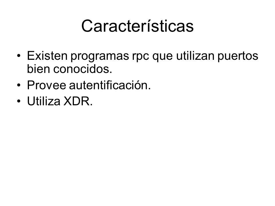 CaracterísticasExisten programas rpc que utilizan puertos bien conocidos.