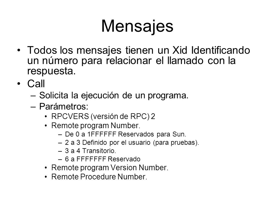 Mensajes Todos los mensajes tienen un Xid Identificando un número para relacionar el llamado con la respuesta.