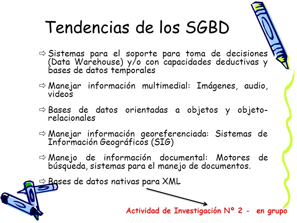 Tendencias de los SGBD Sistemas para el soporte para toma de decisiones (Data Warehouse) y/o con capacidades deductivas y bases de datos temporales.