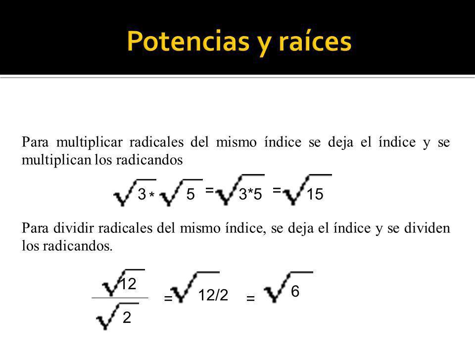 Potencias y raíces = = 3 5 3*5 15 * 12 6 12/2 = = 2