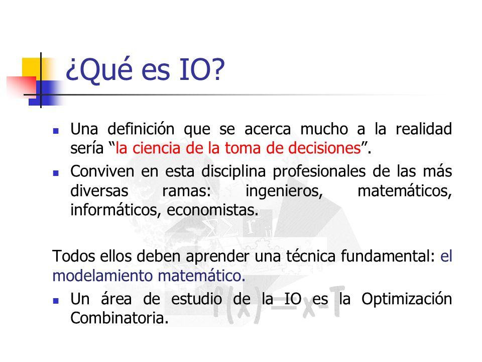¿Qué es IO Una definición que se acerca mucho a la realidad sería la ciencia de la toma de decisiones .