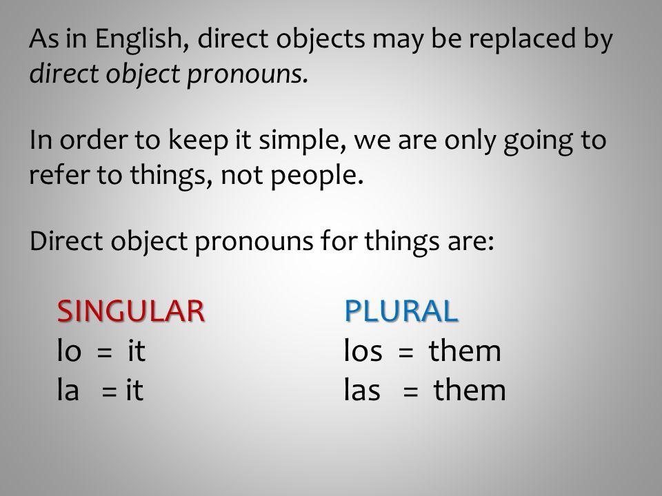 SINGULAR lo = it la = it PLURAL los = them las = them
