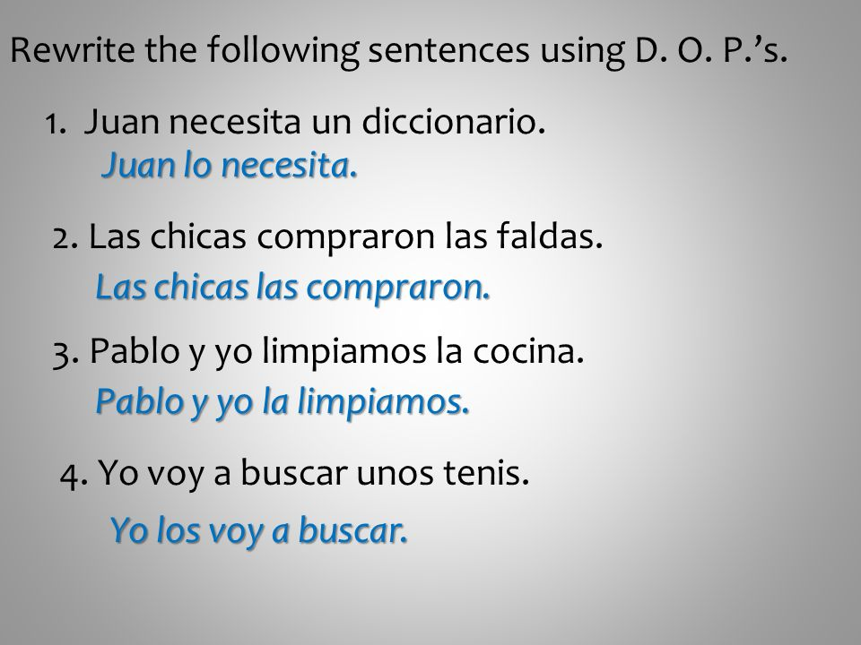 Rewrite the following sentences using D. O. P.'s.