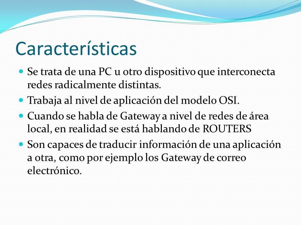 Características Se trata de una PC u otro dispositivo que interconecta redes radicalmente distintas.