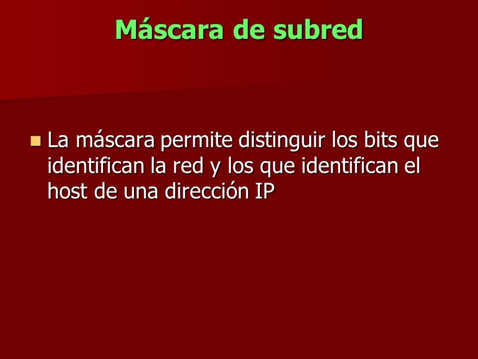 Máscara de subredLa máscara permite distinguir los bits que identifican la red y los que identifican el host de una dirección IP.