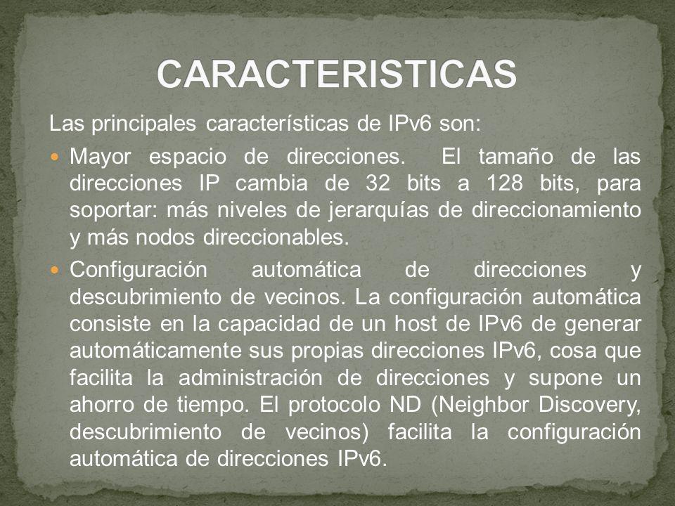 CARACTERISTICAS Las principales características de IPv6 son: