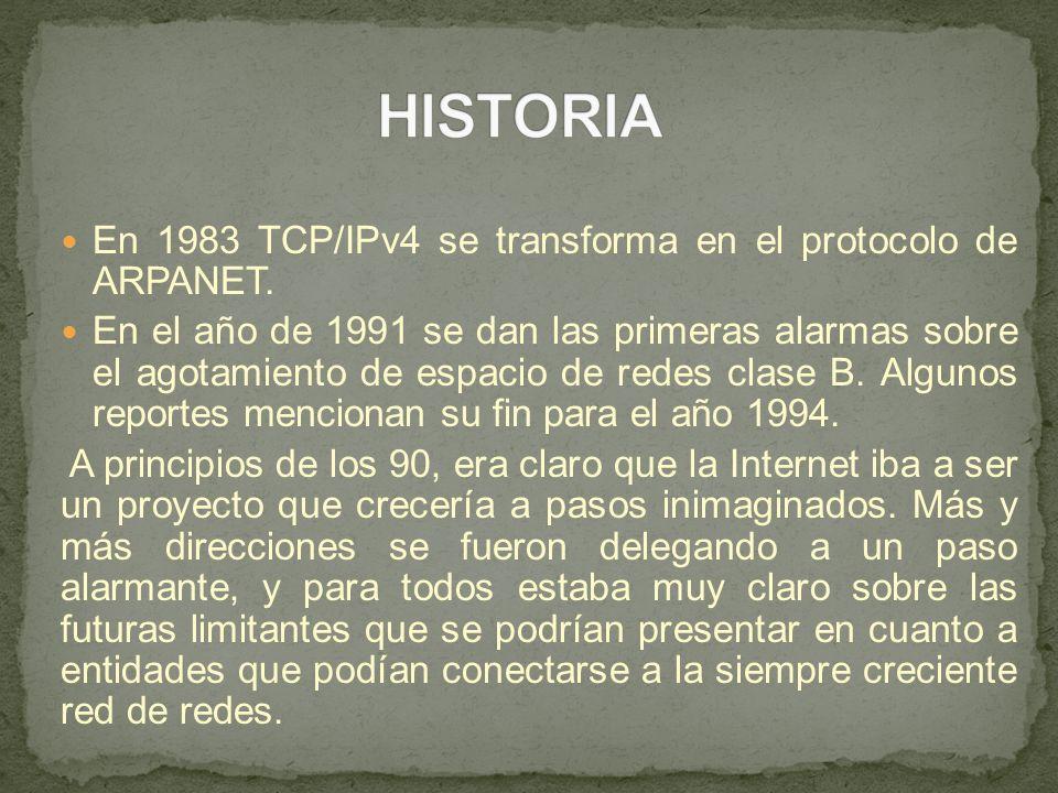 HISTORIA En 1983 TCP/IPv4 se transforma en el protocolo de ARPANET.