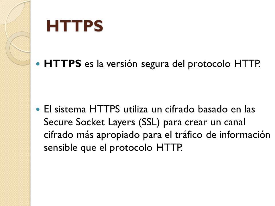 HTTPS HTTPS es la versión segura del protocolo HTTP.