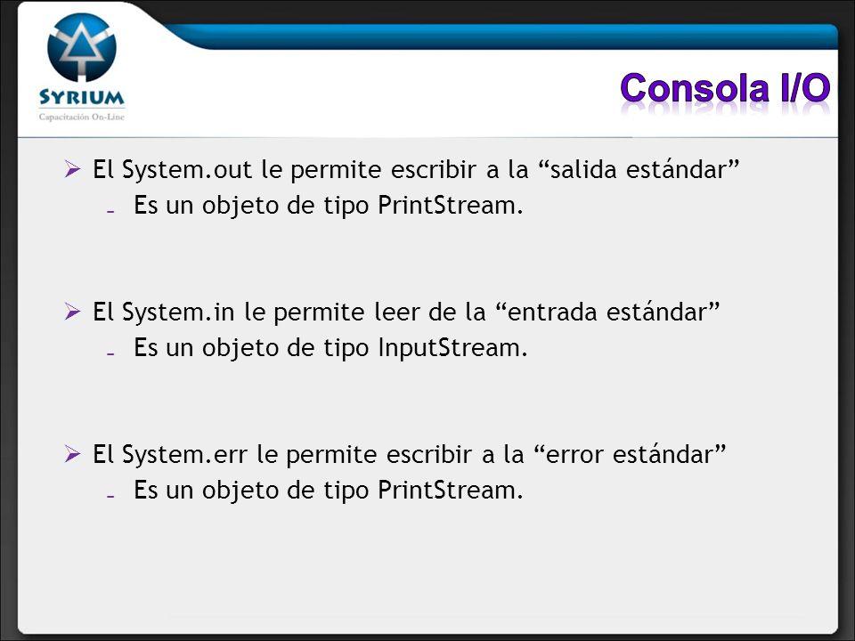 Consola I/O El System.out le permite escribir a la salida estándar