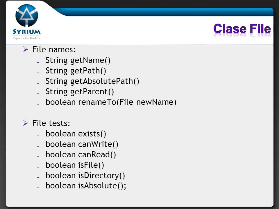 Clase File File names: String getName() String getPath()