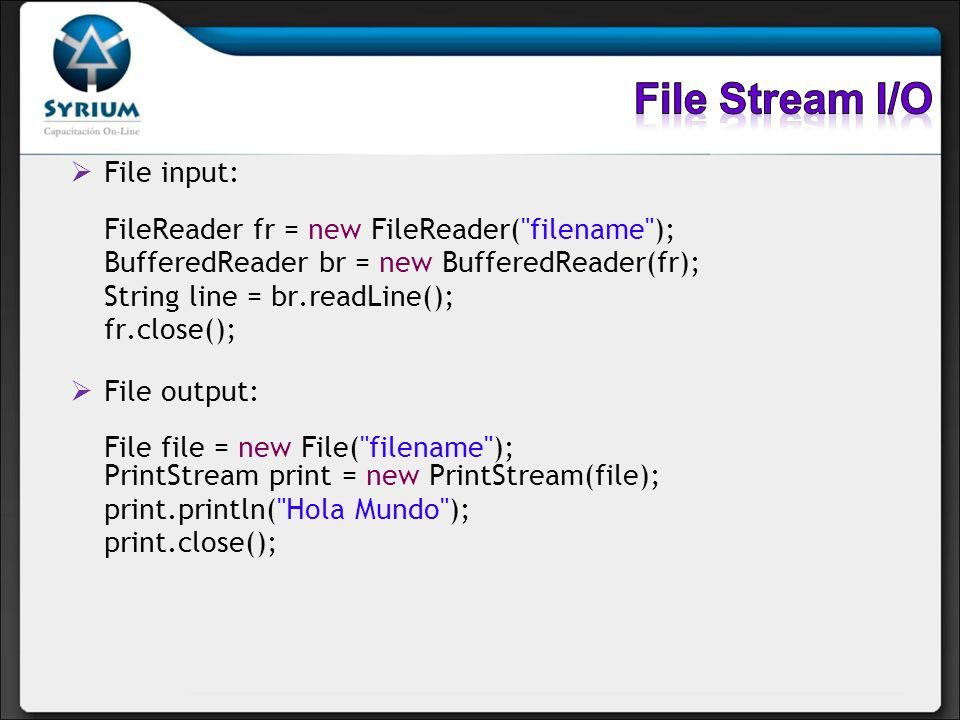 File Stream I/O File input: FileReader fr = new FileReader( filename ); BufferedReader br = new BufferedReader(fr);