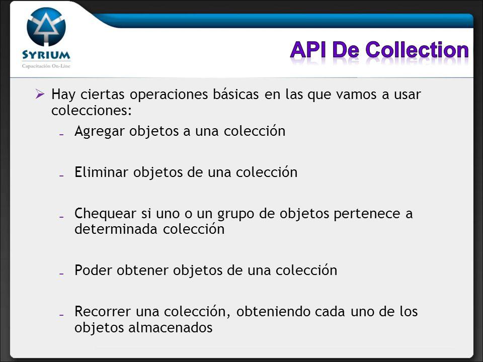 API De Collection Hay ciertas operaciones básicas en las que vamos a usar colecciones: Agregar objetos a una colección.