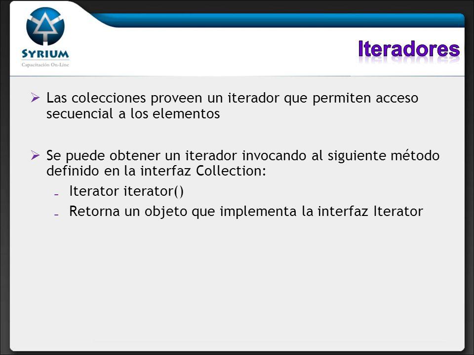 Iteradores Las colecciones proveen un iterador que permiten acceso secuencial a los elementos.
