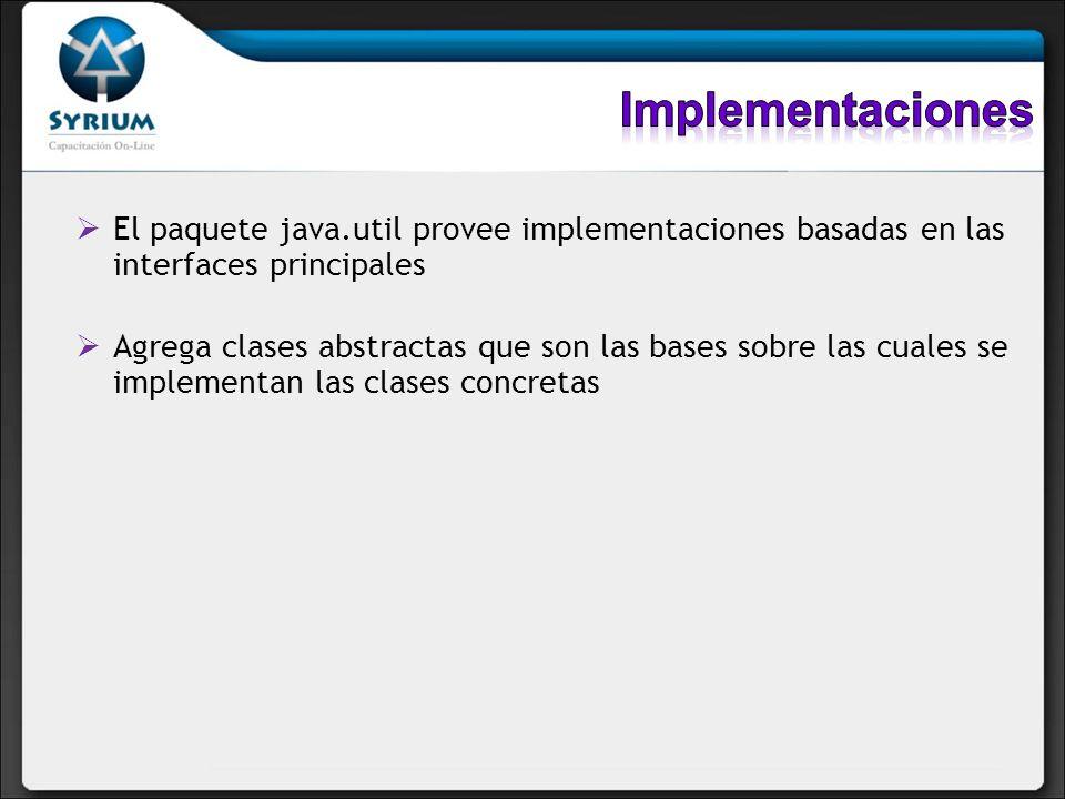 Implementaciones El paquete java.util provee implementaciones basadas en las interfaces principales.