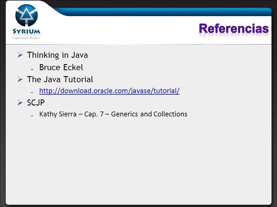 Referencias Thinking in Java Bruce Eckel The Java Tutorial SCJP