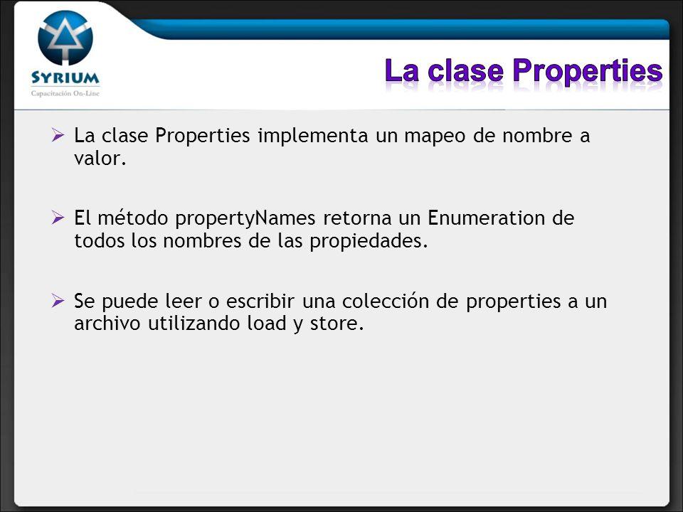 La clase Properties La clase Properties implementa un mapeo de nombre a valor.
