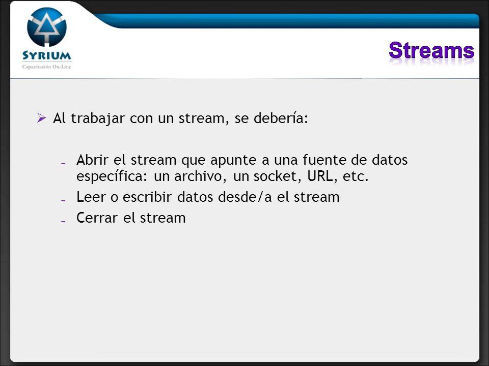 Streams Al trabajar con un stream, se debería: