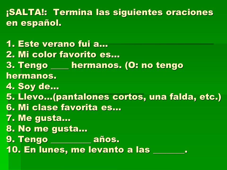 ¡SALTA. : Termina las siguientes oraciones en español. 1