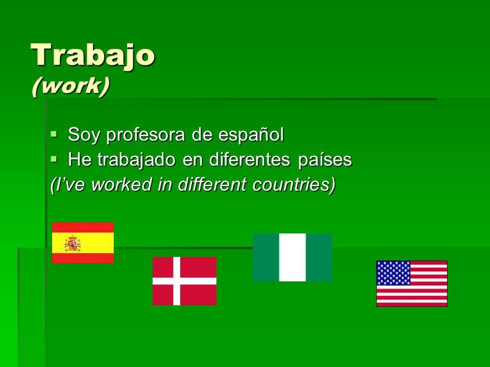 Trabajo (work) Soy profesora de español