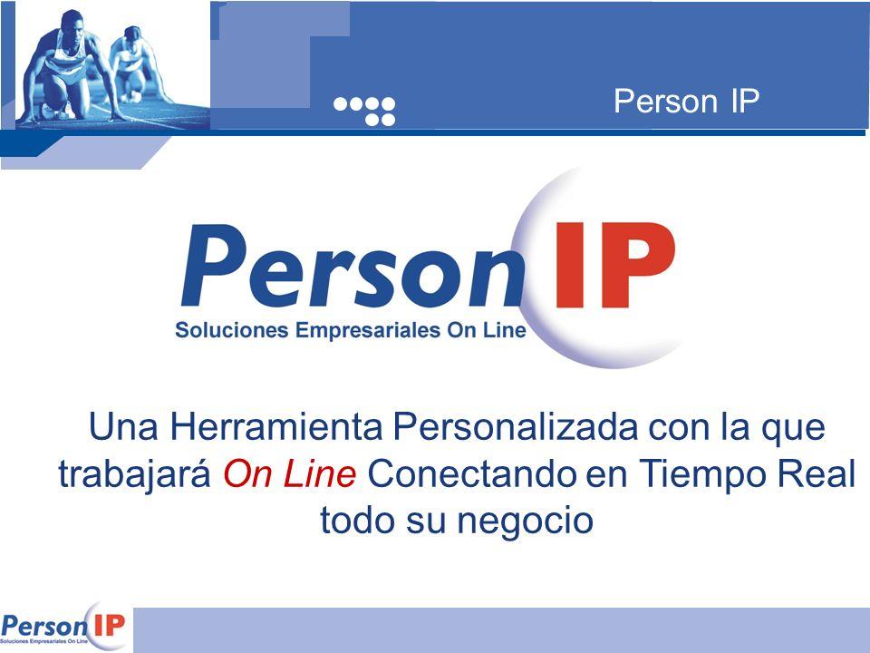 Person IP Una Herramienta Personalizada con la que trabajará On Line Conectando en Tiempo Real todo su negocio.