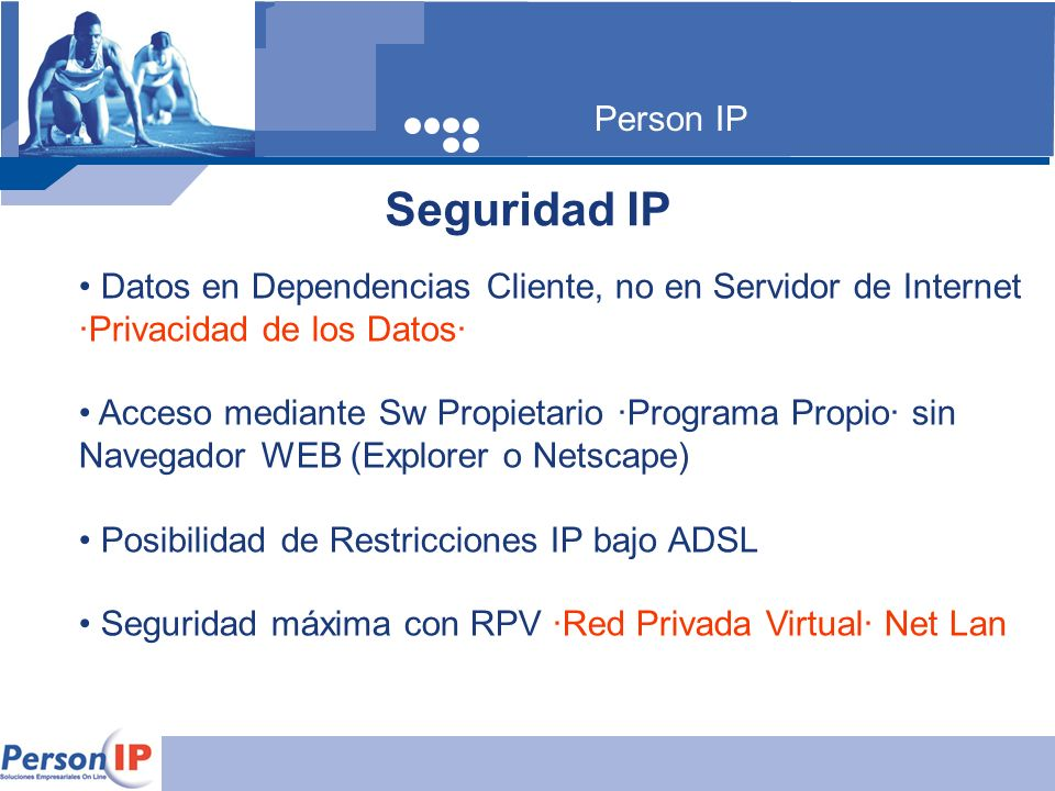 Person IP Seguridad IP. Datos en Dependencias Cliente, no en Servidor de Internet ·Privacidad de los Datos·
