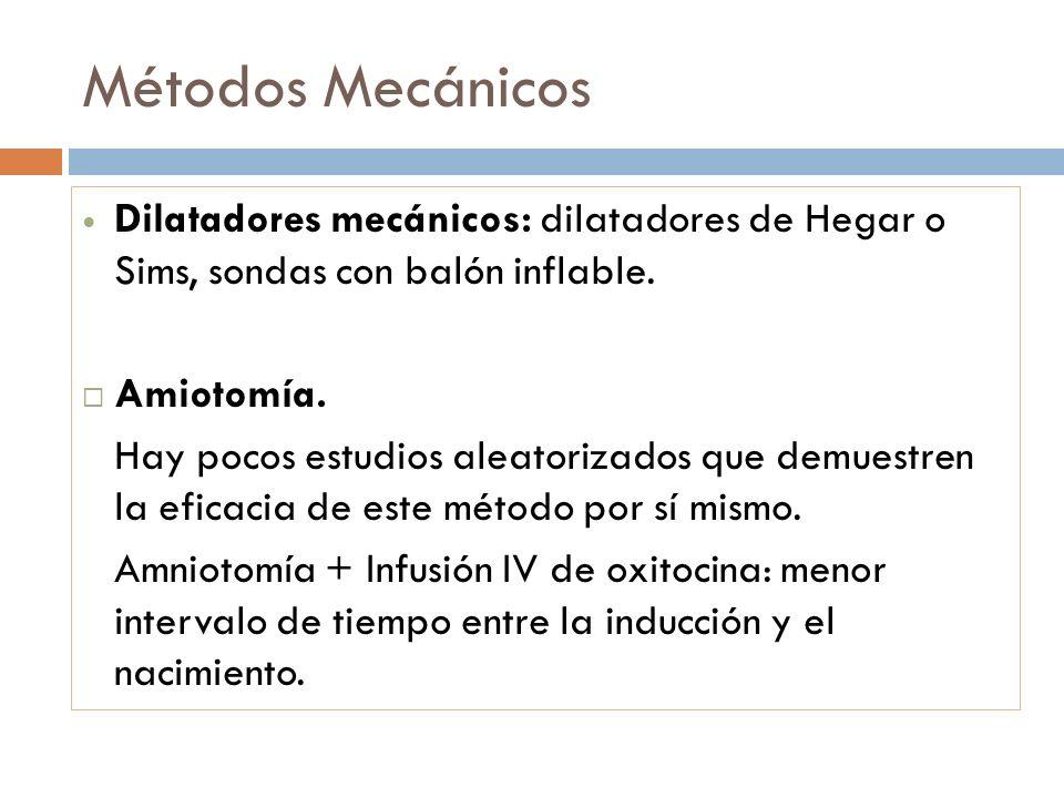 Métodos Mecánicos Dilatadores mecánicos: dilatadores de Hegar o Sims, sondas con balón inflable. Amiotomía.