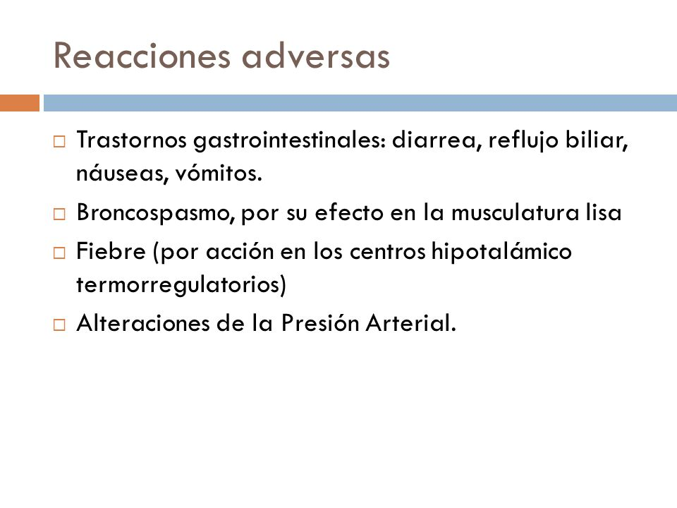 Reacciones adversas Trastornos gastrointestinales: diarrea, reflujo biliar, náuseas, vómitos. Broncospasmo, por su efecto en la musculatura lisa.