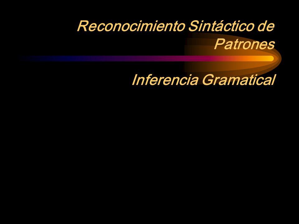 Reconocimiento Sintáctico de Patrones Inferencia Gramatical