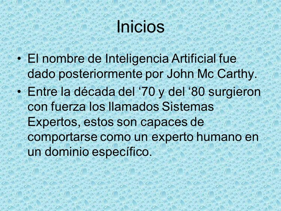 Inicios El nombre de Inteligencia Artificial fue dado posteriormente por John Mc Carthy.