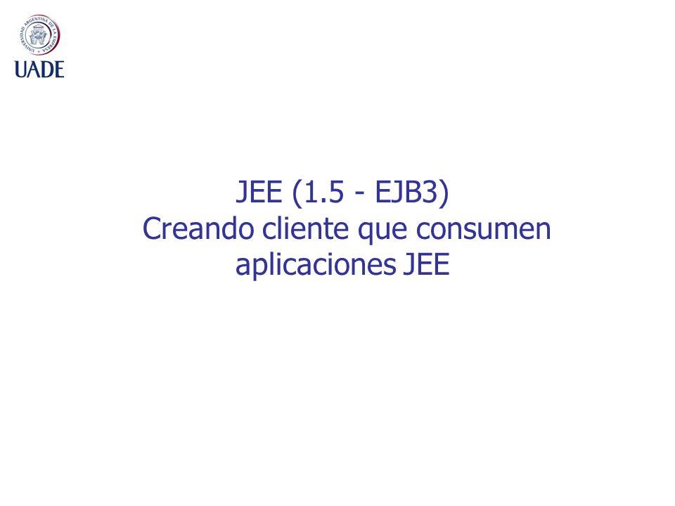 JEE (1.5 - EJB3) Creando cliente que consumen aplicaciones JEE