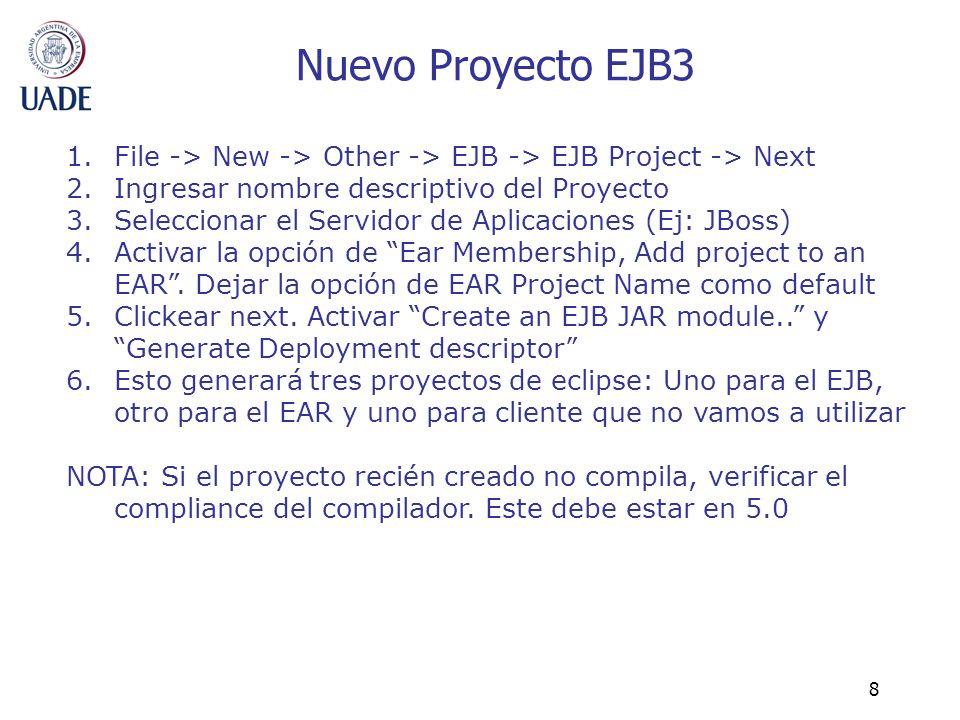Nuevo Proyecto EJB3 File -> New -> Other -> EJB -> EJB Project -> Next. Ingresar nombre descriptivo del Proyecto.