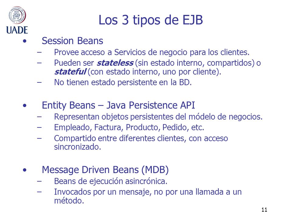 Los 3 tipos de EJB Session Beans Entity Beans – Java Persistence API