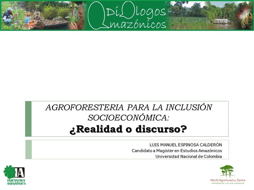 AGROFORESTERIA PARA LA INCLUSIÓN SOCIOECONÓMICA: ¿Realidad o discurso