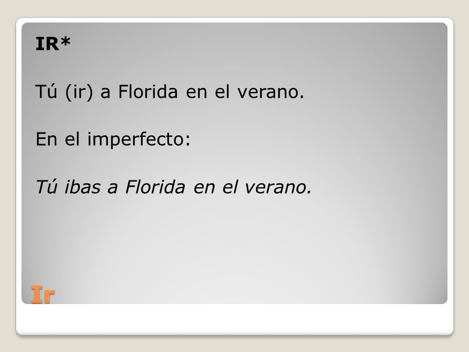 IR. Tú (ir) a Florida en el verano