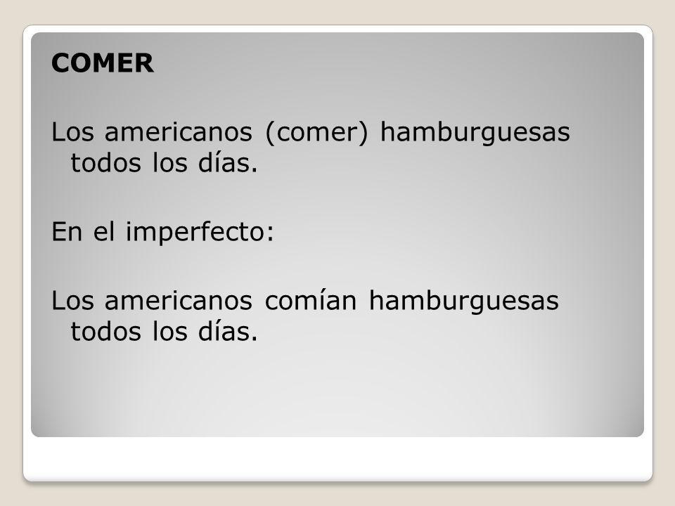 COMER Los americanos (comer) hamburguesas todos los días