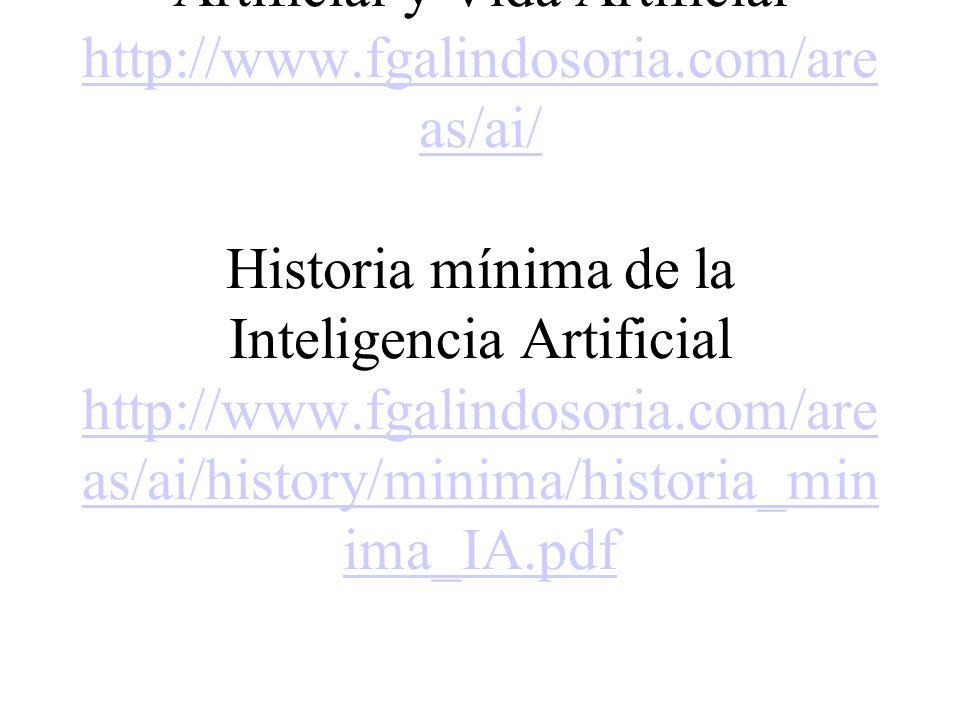 Sobre IA Artificial Intelligence (AI) and Artificial Live / Inteligencia Artificial y Vida Artificial http://www.fgalindosoria.com/areas/ai/ Historia mínima de la Inteligencia Artificial http://www.fgalindosoria.com/areas/ai/history/minima/historia_minima_IA.pdf Búsqueda http://www.fgalindosoria.com/informatica/methods/search/