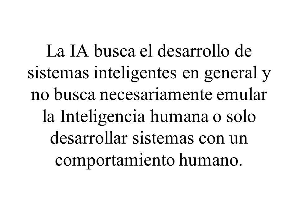 La IA busca el desarrollo de sistemas inteligentes en general y no busca necesariamente emular la Inteligencia humana o solo desarrollar sistemas con un comportamiento humano.