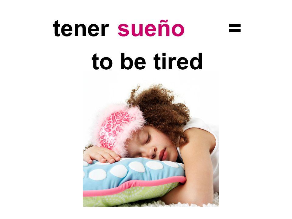 tener = to be tired sueño