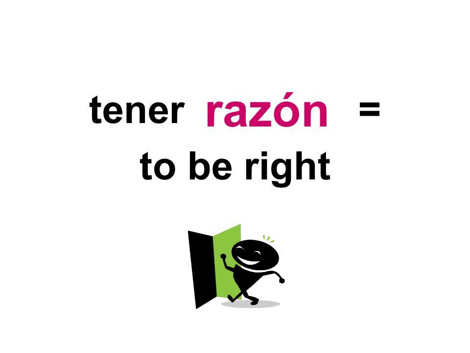 razón tener = to be right