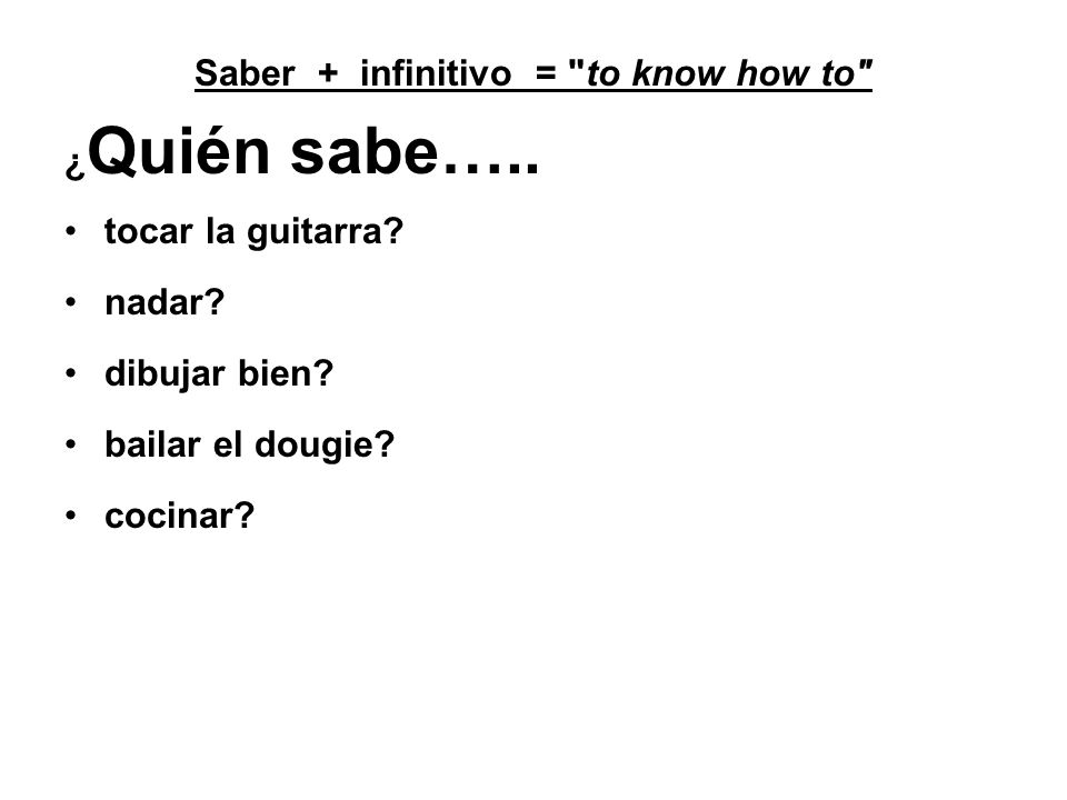 Saber + infinitivo = to know how to