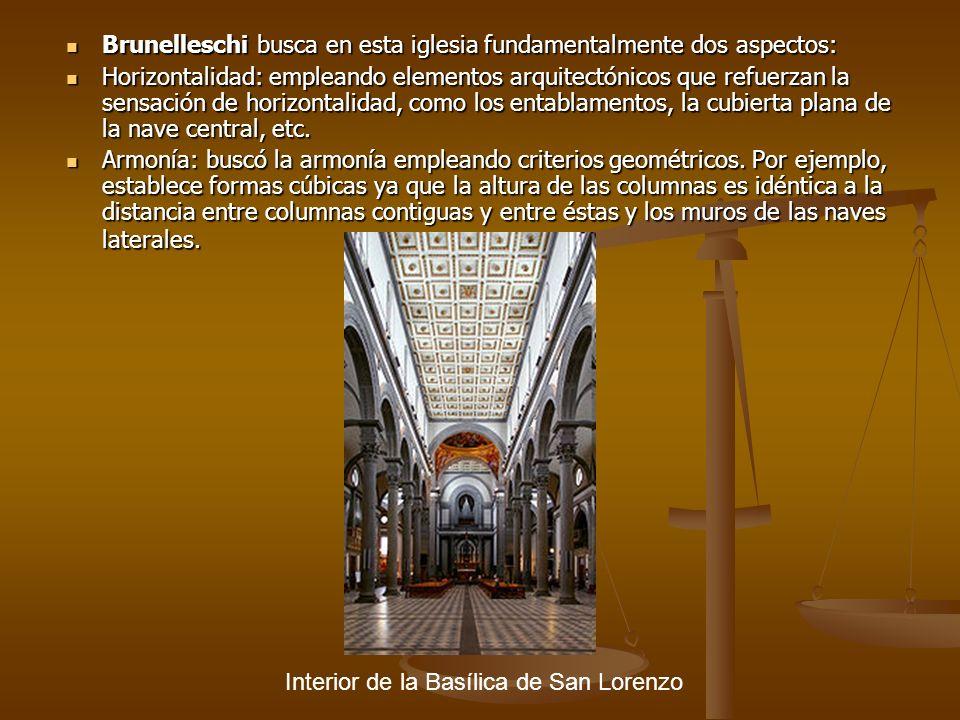 Brunelleschi busca en esta iglesia fundamentalmente dos aspectos: