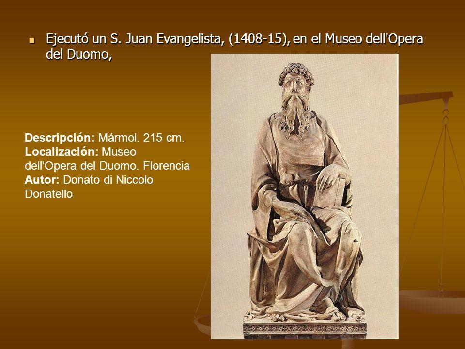 Ejecutó un S. Juan Evangelista, (1408-15), en el Museo dell Opera del Duomo,