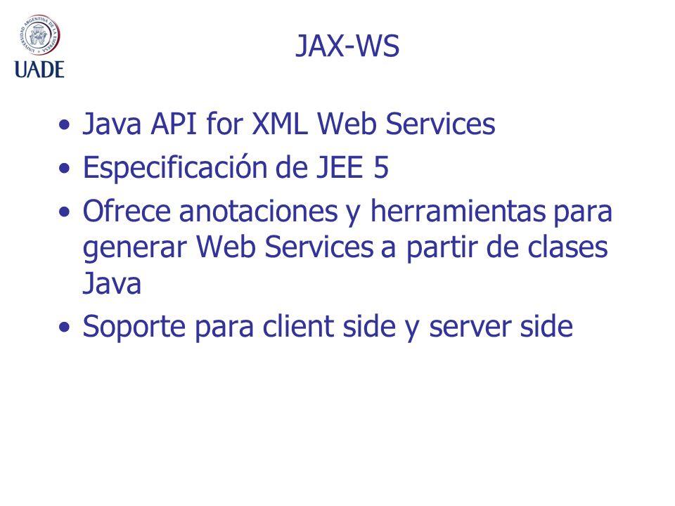 JAX-WSJava API for XML Web Services. Especificación de JEE 5. Ofrece anotaciones y herramientas para generar Web Services a partir de clases Java.