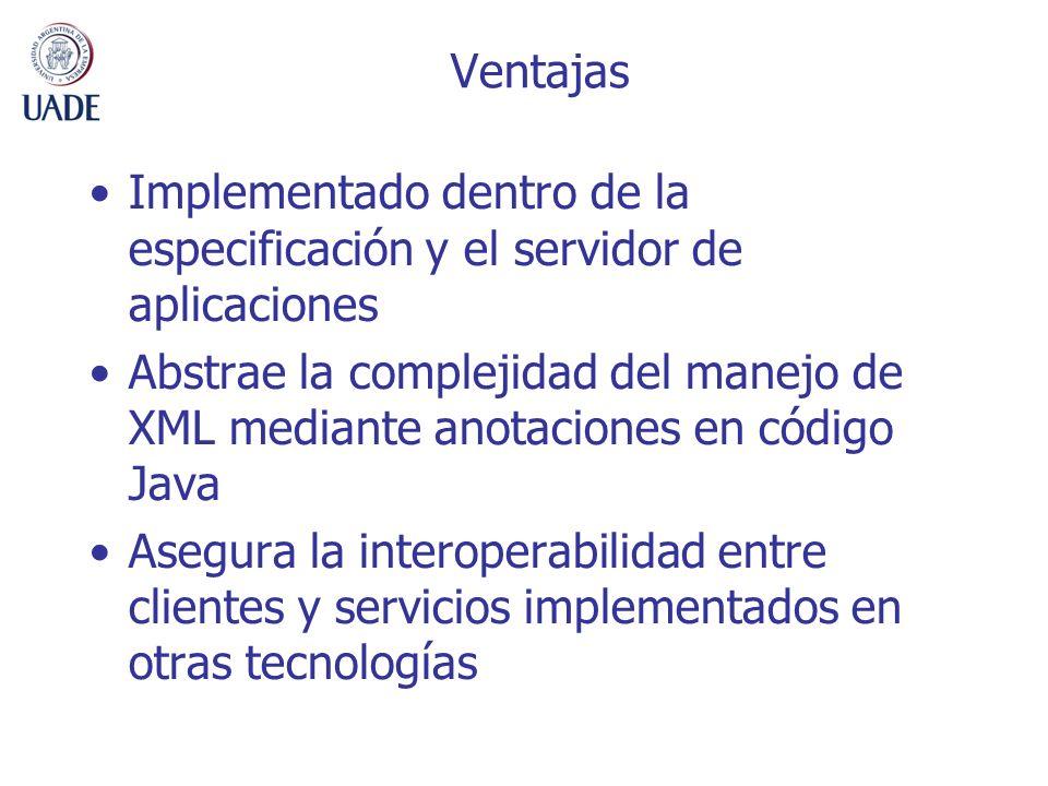 Ventajas Implementado dentro de la especificación y el servidor de aplicaciones.