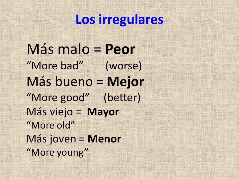 Más malo = Peor Los irregulares Más bueno = Mejor More bad (worse)
