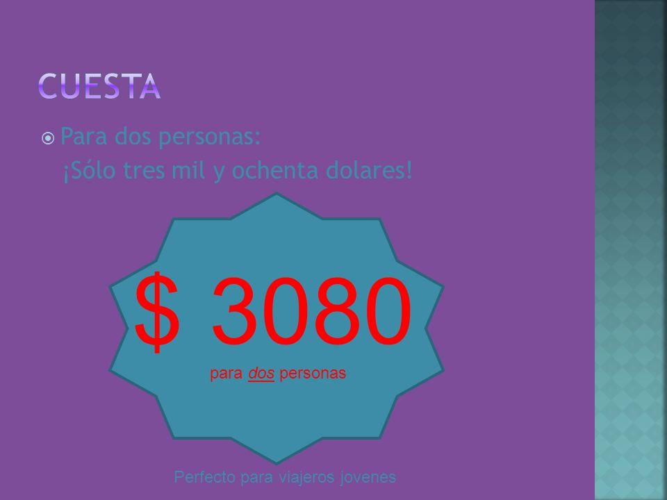 $ 3080 Cuesta Para dos personas: ¡Sólo tres mil y ochenta dolares!