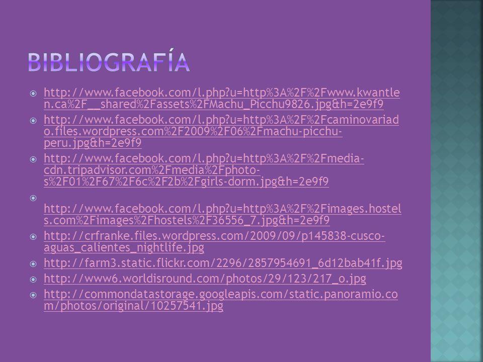 Bibliografía http://www.facebook.com/l.php u=http%3A%2F%2Fwww.kwantle n.ca%2F__shared%2Fassets%2FMachu_Picchu9826.jpg&h=2e9f9.