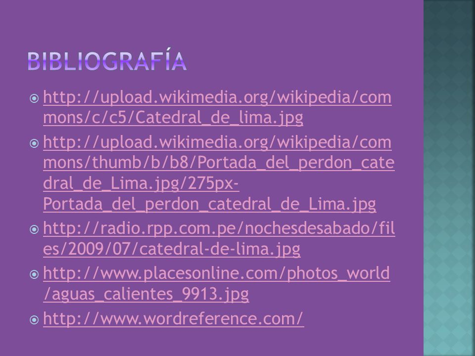 Bibliografía http://upload.wikimedia.org/wikipedia/com mons/c/c5/Catedral_de_lima.jpg.