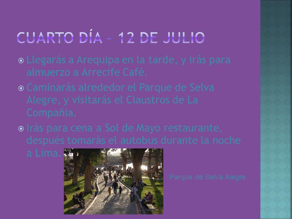 Cuarto Día – 12 de julio Llegarás a Arequipa en la tarde, y irás para almuerzo a Arrecife Café.