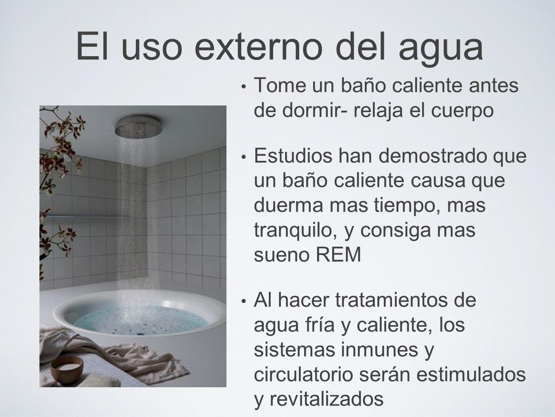 El uso externo del aguaTome un baño caliente antes de dormir- relaja el cuerpo.